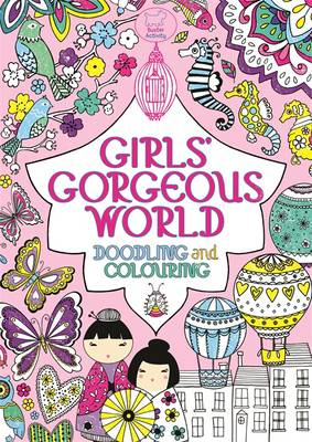 Girls' Gorgeous World by Lauren Doughty, Hannah Davies, Ann Kronheimer, Louise Anglicas