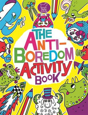 The Anti-Boredom Activity Book by Sophie Schrey