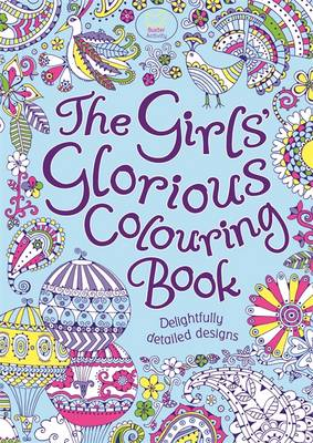 The Girls' Glorious Colouring Book Delightfully Detailed Designs by Hannah Davies