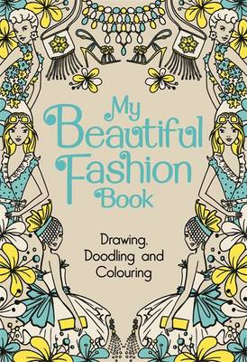 My Beautiful Fashion Book Drawing, Doodling and Colouring by
