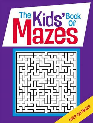 The Kids' Book of Mazes by Gareth, B.Sc, M.Phil, Ph.D Moore