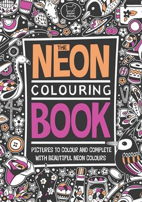 The Neon Colouring Book by Richard Merritt, Amanda Hillier, Felicity French