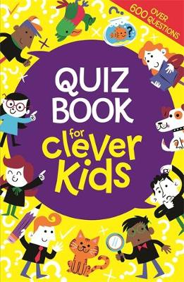 Quiz Book for Clever Kids by Chris Dickason, Lauren Farnsworth, Gareth, B.Sc, M.Phil, Ph.D Moore
