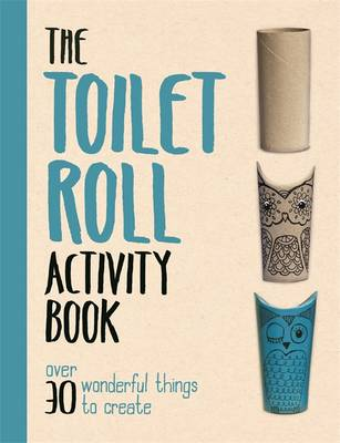 The Toilet Roll Activity Book by Melanie Grimshaw