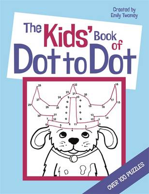 The Kids' Book of Dot to Dot by Emily Golden Twomey