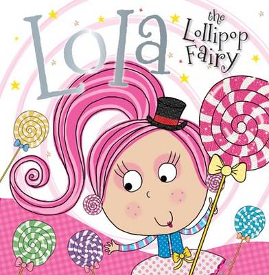 Lola the Lollipop Fairy by Tim Bugbird