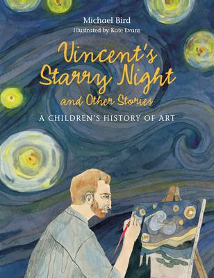 Vincent's Starry Night and Other Stories: A Children's History of Art by Michael Bird, Kate Evans