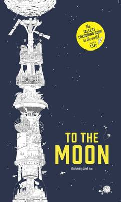 To the Moon The Tallest Colouring Book in the World by Sarah Yoon