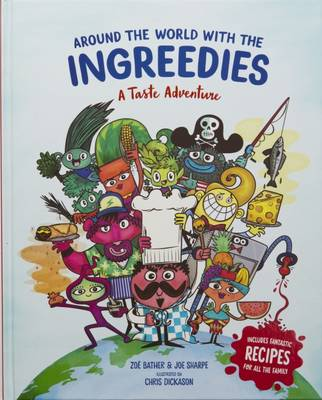 Around the World with the Ingreedies: A Taste Adventure by Zoe Bather, Joe Sharpe