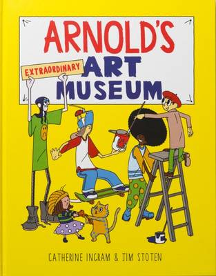 Arnold's Extraordinary Art Museum by Catherine Ingram, Jim Stoten