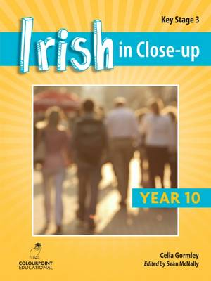 Irish in Close-Up: Key Stage 3 Year 10 by Celia Gormley