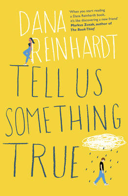 Tell Us Something True by Dana Reinhardt