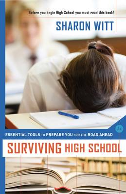 Surviving High School Essential Tools to Prepare You for the Road Ahead by Sharon Witt