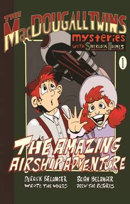 The Amazing Airship Adventure: The MacDougall Twins with Sherlock Holmes by Derrick Belanger
