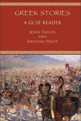 Greek Stories A GCSE Reader by John Taylor, Kristian Waite