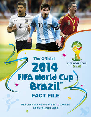 The Official 2014 FIFA World Cup Brazil Fact File by Keir Radnedge