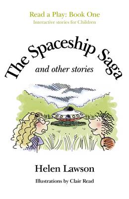 The Spaceship Saga and Other Stories Read a Play - Book 1 by Helen Lawson