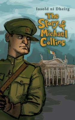 The Story of Michael Collins by Iosold Ni Dheirg