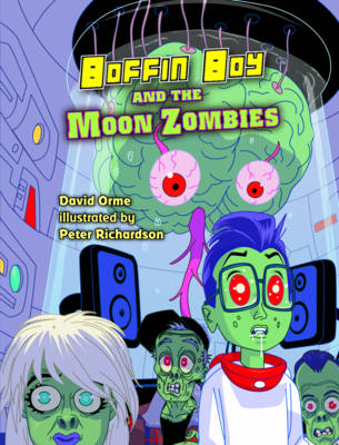 Boffin Boy and the Moon Zombies by David Orme