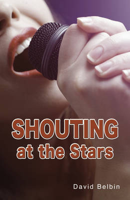 Shouting at the Stars by David Belbin
