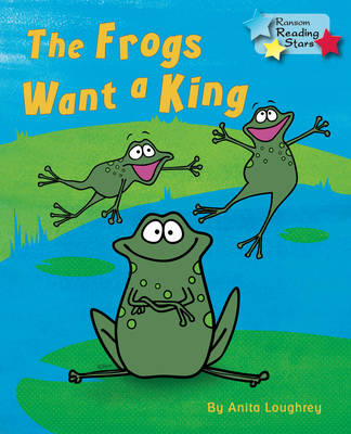 The Frogs Want a King by Anita Loughrey