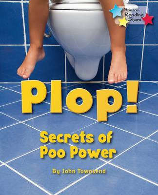Plop! Secrets of Poo Power by John Townsend
