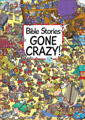 Bible Stories Gone Crazy! by Josh Edwards