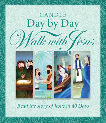 Candle Day by Day Walk with Jesus The Story of Jesus Retold in 40 Days by Juliet David