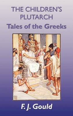 The Children's Plutarch Tales of the Greeks by F. J. Gould