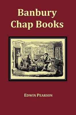 Banbury Chap Books and Nursery Toy Book Literature - Fully Illustrated with Original Layout by Edwin Pearson