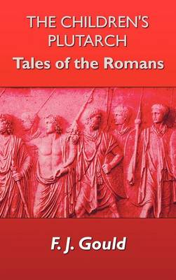 The Children's Plutarch Tales of the Romans by F. J. Gould