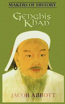 Genghis Khan (Makers of History Series) by Jacob Abbott