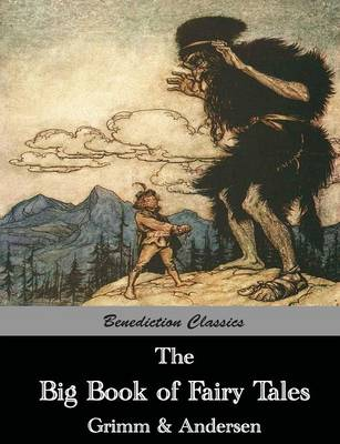 The Big Book of Fairy Tales The Collected Fairy Tales of the Brothers Grimm and Hans Christian Andersen (Illus. Walter Crane and Arthur Rackham) by Hans Christian Andersen, The J. Grimm