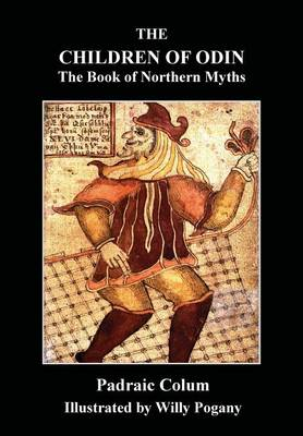 The Children of Odin The Book of Northern Myths by Padraig Colum