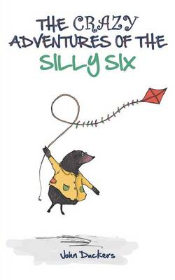 The Crazy Adventures of the Silly Six by John Duckers