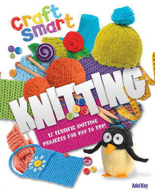 Craft Smart: Knitting by Adel Kay, Catherine Hirst
