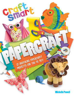 Craft Smart: Papercraft by Michelle Powell
