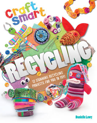 Craft Smart: Recycling by Danielle Lowy
