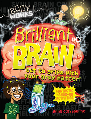 Body Works: Brilliant Brains by Anna Claybourne