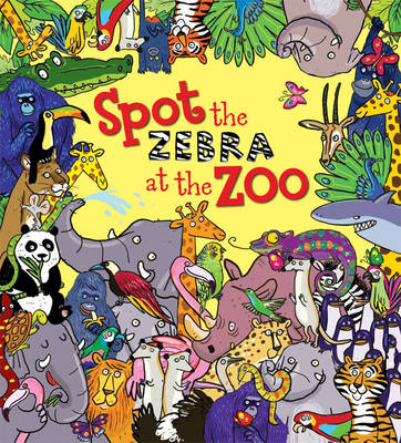 Spot the Zebra at the Zoo by Ruth Symons, Alexandra Koken