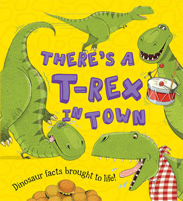 What If a Dinosaur: There's a T-Rex in Town by Chris Jarvis, Alexandra Koken, Ruth Symons