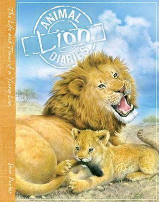 Animal Diaries: Lion by Steve Parker