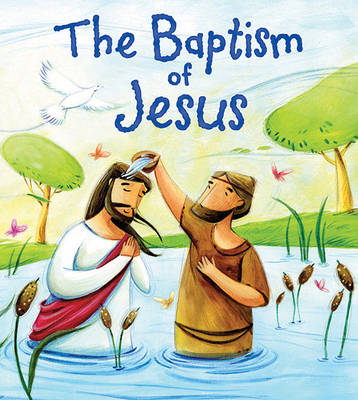 The My First Bible Stories New Testament: The Baptism of Jesus by Katherine Sully