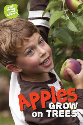 What Grows in My Garden: Apples (QED Readers) by Anne Rooney