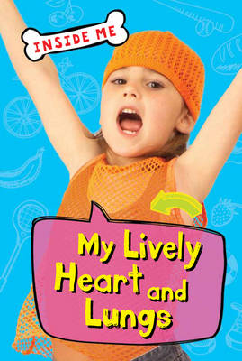 Inside Me: My Lively Heart and Lungs (QED Readers) by Lauren Taylor
