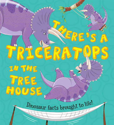 What If a Dinosaur: There's a Triceratops in the Tree House by Alexandra Koken, Ruth Symons