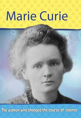 Biography: Marie Curie The Woman Who Changed the Course of Science by Philip Steele