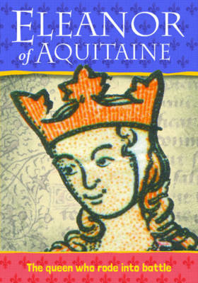 Biography: Eleanor of Acquitaine by Ann Kramer