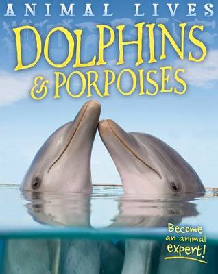 Animal Lives: Dolphins and Porpoises by Sally Morgan