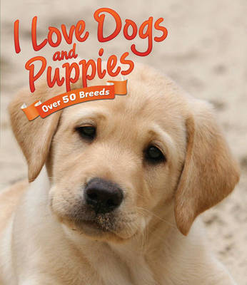 I Love: Dogs and Puppies by Nicola Jane Swinney